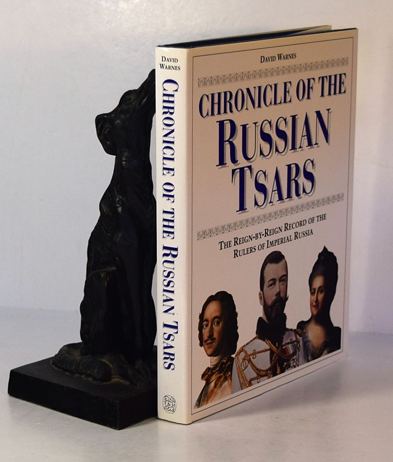 CHRONICLE OF THE RUSSIAN TSARS. A Reign by Reign Record of The Rulers of Imperial Russia. David WARNES.