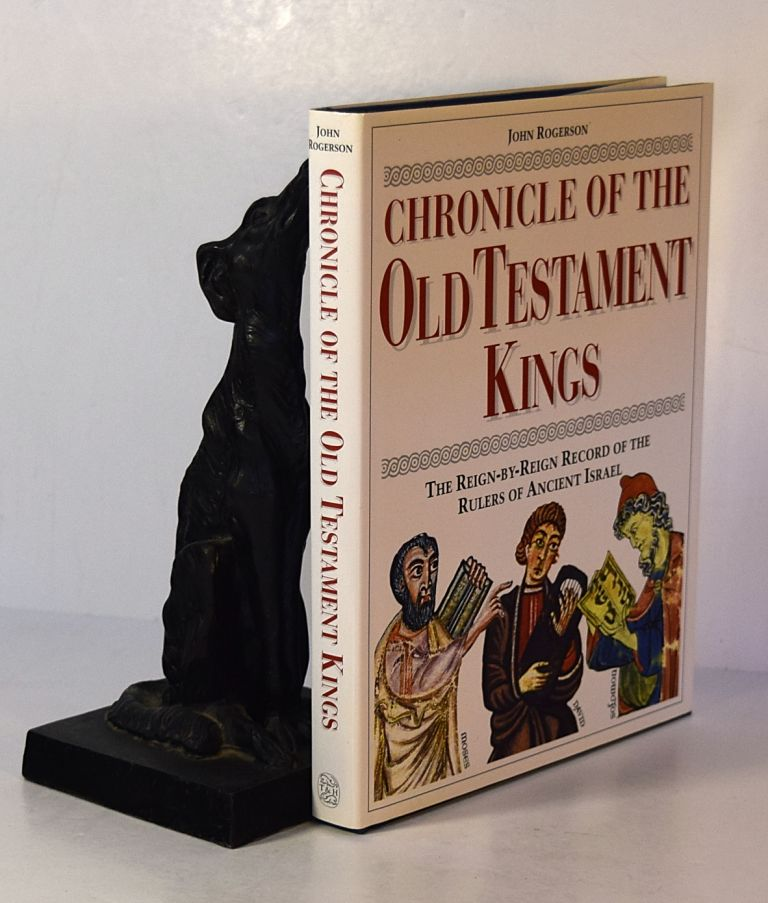 CHRONICLE OF THE OLD TESTAMENT KINGS. A Reign By Reign Record of The Rulers of Ancient Israel. John ROGERSON.