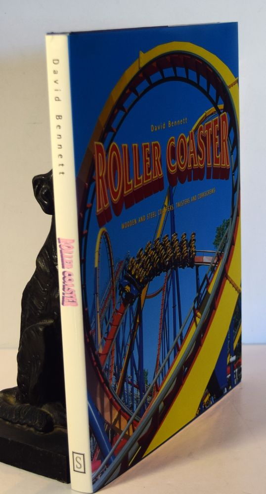 ROLLER COASTER. Wooden and Steel Coasters, Twisters and Corkscrews. David BENNETT.
